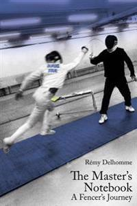 The Master's Notebook: A Fencer's Journey