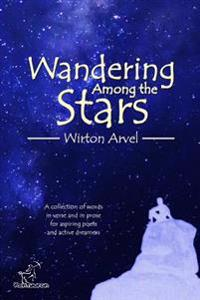 Wandering Among the Stars: A Poetic Story with Prose Poems & Inspirational Quotes