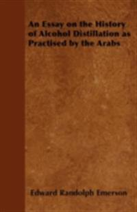 Essay on the History of Alcohol Distillation as Practised by the Arabs