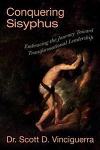 Conquering Sisyphus: Embracing the Journey Toward Transformational Leadership