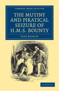 The Mutiny and Piratical Seizure of H.m.s. Bounty