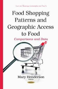 Food Shopping Patterns and Geographic Access to Food