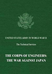 The Corps of Engineers: The War Against Japan