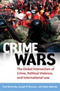 Crime Wars: The Global Intersection of Crime, Political Violence, and International Law