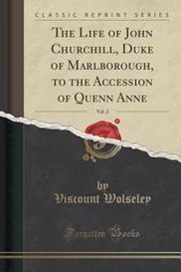 The Life of John Churchill, Duke of Marlborough, to the Accession of Quenn Anne, Vol. 2 (Classic Reprint)