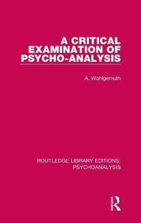 A Critical Examination of Psycho-analysis