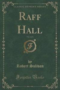 Raff Hall, Vol. 2 of 3 (Classic Reprint)