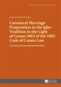 Canonical Marriage Preparation in the Igbo Tradition in the Light of Canon 1063 of the 1983 Code of Canon Law