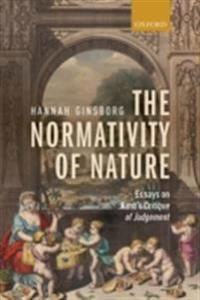 Normativity of Nature: Essays on Kants Critique of Judgement