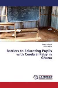 Barriers to Educating Pupils with Cerebral Palsy in Ghana