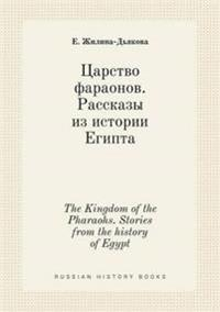 The Kingdom of the Pharaohs. Stories from the History of Egypt