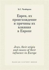 Jews, Their Origin and Causes of Their Influence in Europe