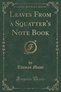 Leaves from a Squatter's Note Book (Classic Reprint)