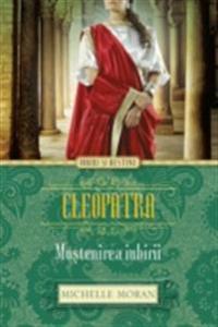 Cleopatra. Mostenirea iubirii