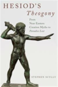 Hesiods Theogony: from Near Eastern Creation Myths to Paradise Lost
