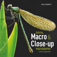 Digital Macro & Close-up Photography (Revised and Expanded Edition)