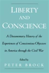 Liberty and Conscience A Documentary History of Conscientious Objectors in America through the Civil War