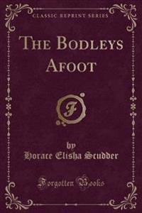 The Bodleys Afoot (Classic Reprint)