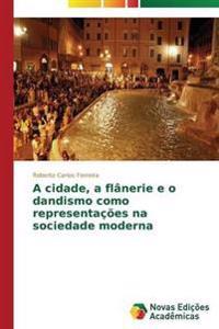 A Cidade, a Flanerie E O Dandismo Como Representacoes Na Sociedade Moderna