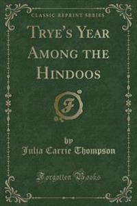 Trye's Year Among the Hindoos (Classic Reprint)