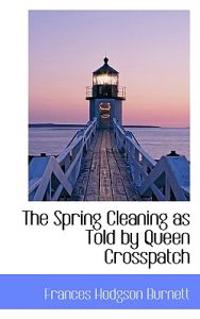 The Spring Cleaning as Told by Queen Crosspatch