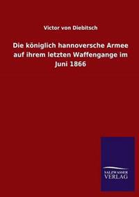 Die Koniglich Hannoversche Armee Auf Ihrem Letzten Waffengange Im Juni 1866