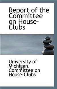 Report of the Committee on House-Clubs