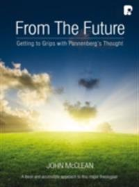 From the Future: Getting to Grips with Pannenberg's Thought