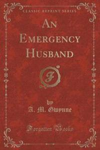 An Emergency Husband (Classic Reprint)