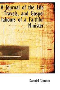 A Journal of the Life Travels, and Gospel Labours of a Faithful Minister