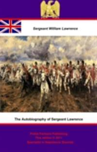 Autobiography of Sergeant Lawrence - A Hero of the Peninsular and Waterloo Campaigns [Illustrated Edition]