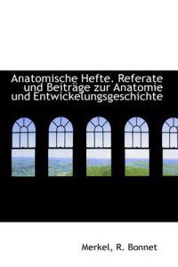 Anatomische Hefte. Referate Und Beitrage Zur Anatomie Und Entwickelungsgeschichte