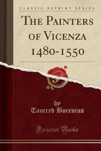 The Painters of Vicenza 1480-1550 (Classic Reprint)