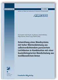 Entwicklung eines Wandsystems mit hoher Wärmedämmung aus selbstverdichtendem porosiertem Leichtbeton in Kombination mit einer bauteilintegrierten Wandschalung aus textilbewehrtem Beton. Abschlussbericht