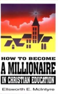 How to Become a Millionaire in Christian Education