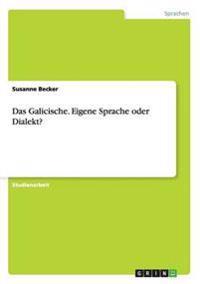 Das Galicische. Eigene Sprache Oder Dialekt?