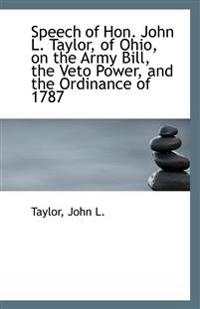 Speech of Hon. John L. Taylor, of Ohio, on the Army Bill, the Veto Power, and the Ordinance of 1787