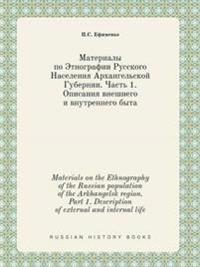 Materials on the Ethnography of the Russian Population of the Arkhangelsk Region. Part 1. Description of External and Internal Life