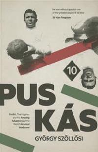 Puskaas: Madrid, the Magyars and the Amazing Adventures of the World's Greatest Goalscorer
