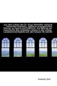 Aus Dem Leben Des Dr. Aloys Henh Fer Weiland R Mischen Priesters, Sp Teren Evangelischen Pfarrer. Zu
