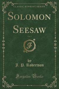 Solomon Seesaw, Vol. 3 (Classic Reprint)