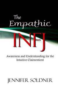 The Empathic Infj: Awareness and Understanding for the Intuitive Clairsentient