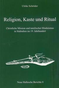 Religion, Kaste Und Ritual: Christliche Mission Und Tamilischer Hinduismus in Sudindien Im 19. Jahrhundert