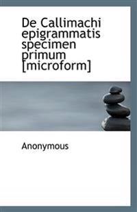 de Callimachi Epigrammatis Specimen Primum [Microform]