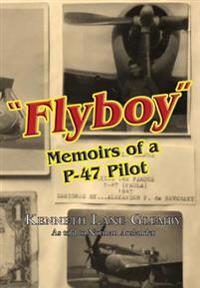 Flyboy: Memoirs of a WWII P-47 Pilot
