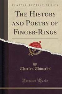 The History and Poetry of Finger-Rings (Classic Reprint)