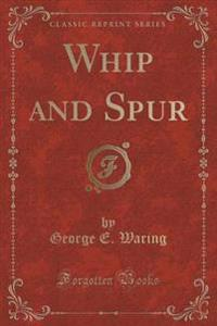 Whip and Spur (Classic Reprint)