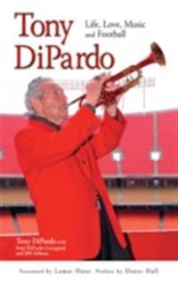 Tony DiPardo: Life, Love, Music and Football
