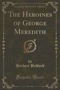The Heroines of George Meredith (Classic Reprint)