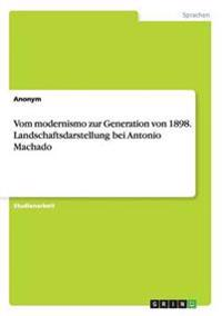 Vom Modernismo Zur Generation Von 1898. Landschaftsdarstellung Bei Antonio Machado
